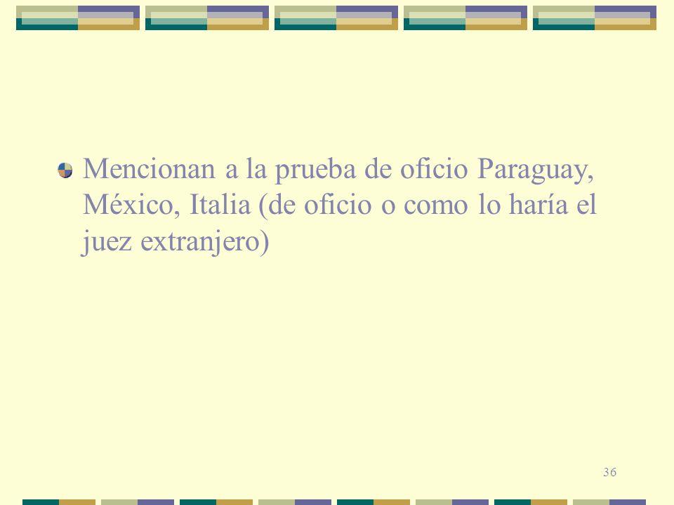 Mencionan a la prueba de oficio Paraguay, México, Italia (de oficio o como lo haría el juez extranjero)
