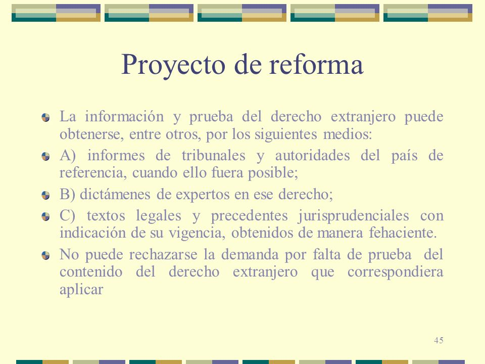 Proyecto de reforma La información y prueba del derecho extranjero puede obtenerse, entre otros, por los siguientes medios: