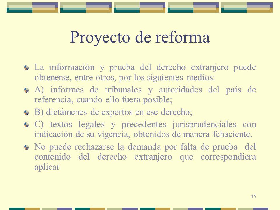 Proyecto de reformaLa información y prueba del derecho extranjero puede obtenerse, entre otros, por los siguientes medios: