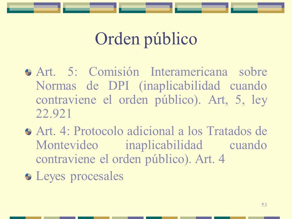 Orden público Art. 5: Comisión Interamericana sobre Normas de DPI (inaplicabilidad cuando contraviene el orden público). Art, 5, ley 22.921.
