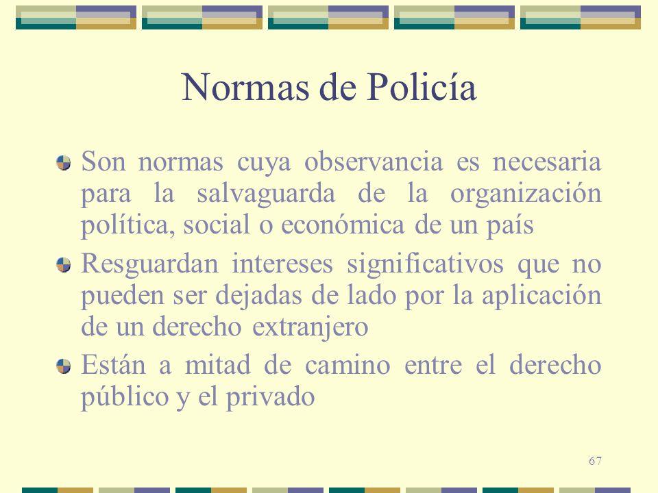 Normas de Policía Son normas cuya observancia es necesaria para la salvaguarda de la organización política, social o económica de un país.
