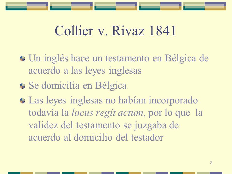 Collier v. Rivaz 1841Un inglés hace un testamento en Bélgica de acuerdo a las leyes inglesas. Se domicilia en Bélgica.