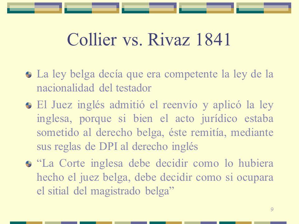 Collier vs. Rivaz 1841La ley belga decía que era competente la ley de la nacionalidad del testador.