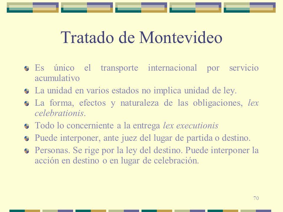 Tratado de Montevideo Es único el transporte internacional por servicio acumulativo. La unidad en varios estados no implica unidad de ley.