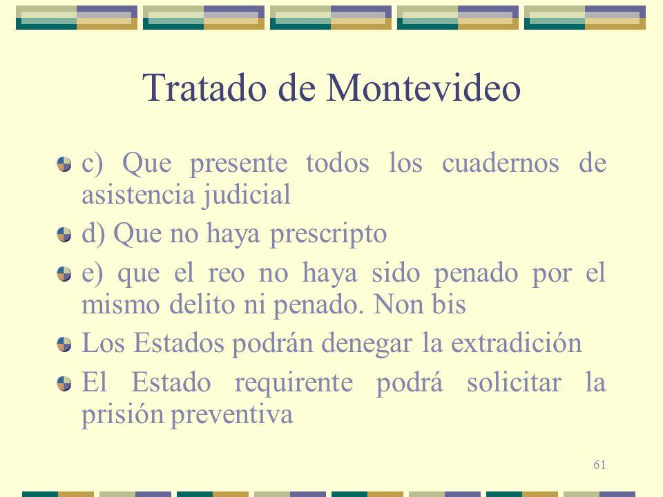 Tratado de Montevideo c) Que presente todos los cuadernos de asistencia judicial. d) Que no haya prescripto.