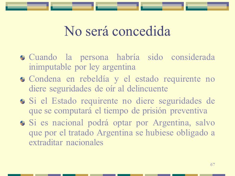 No será concedida Cuando la persona habría sido considerada inimputable por ley argentina.