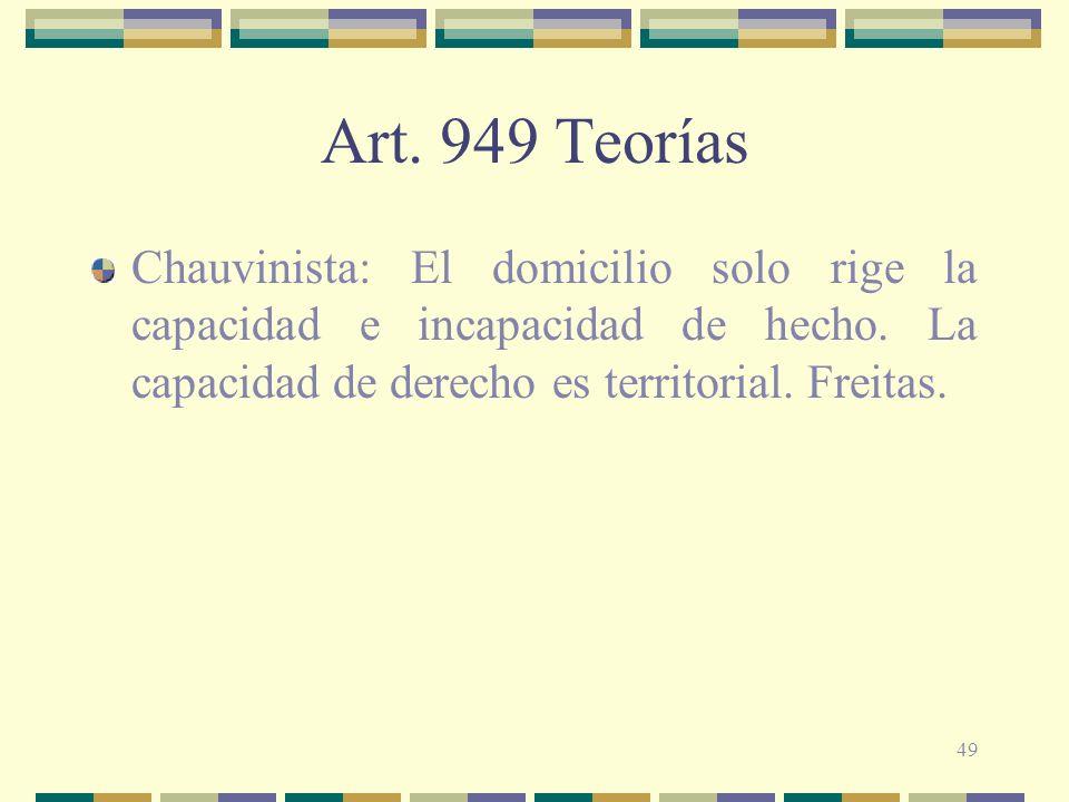 Art. 949 Teorías Chauvinista: El domicilio solo rige la capacidad e incapacidad de hecho.
