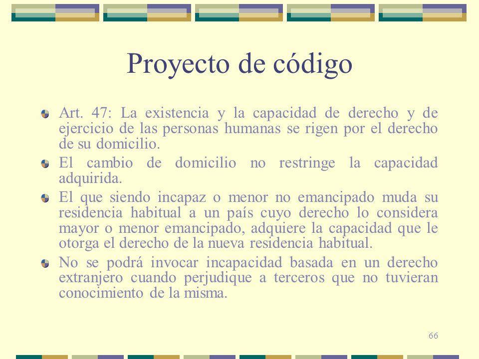 Proyecto de código Art. 47: La existencia y la capacidad de derecho y de ejercicio de las personas humanas se rigen por el derecho de su domicilio.