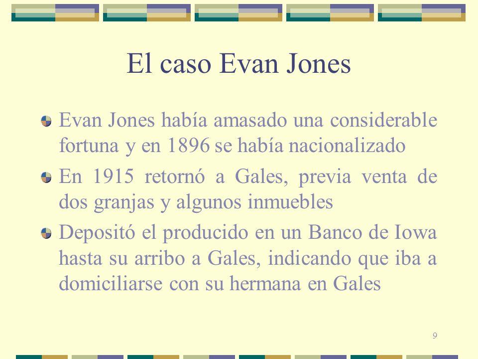 El caso Evan Jones Evan Jones había amasado una considerable fortuna y en 1896 se había nacionalizado.