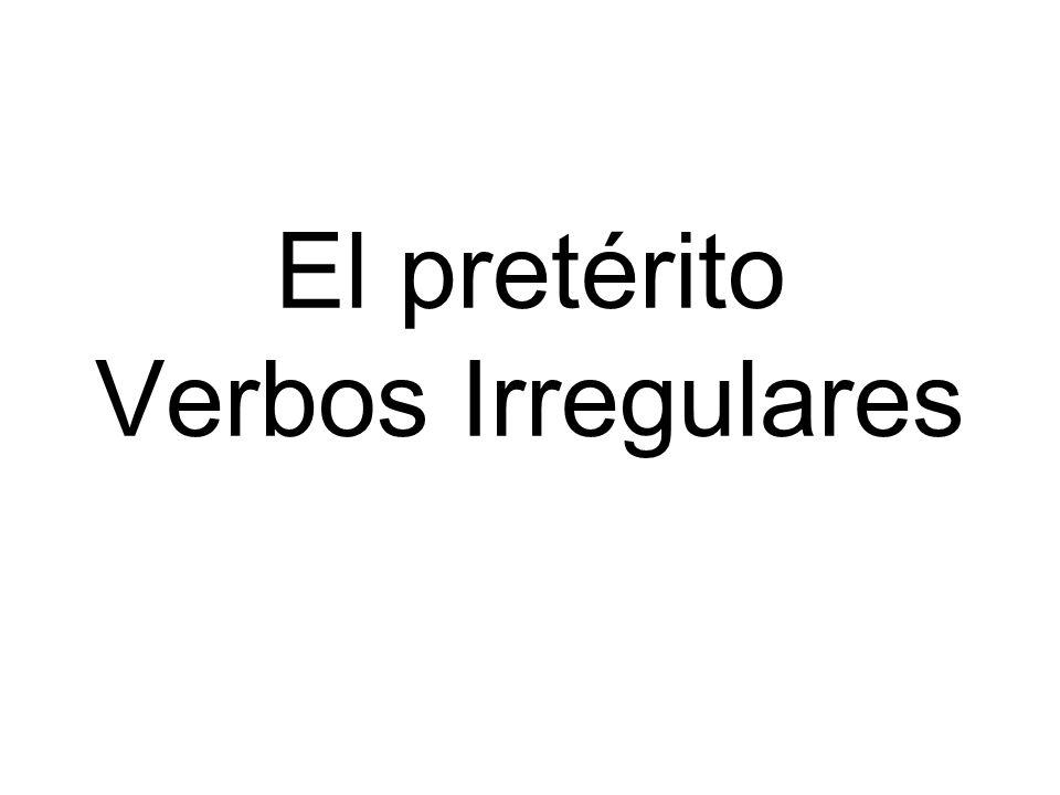 El pretérito Verbos Irregulares