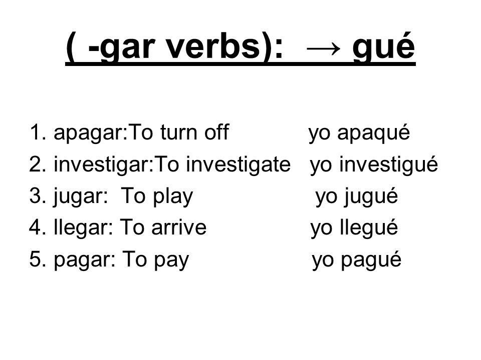 ( -gar verbs): → gué 1. apagar:To turn off yo apaqué