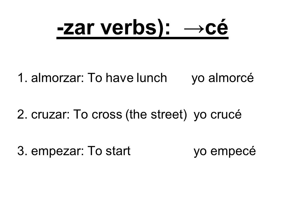 -zar verbs): →cé 1. almorzar: To have lunch yo almorcé