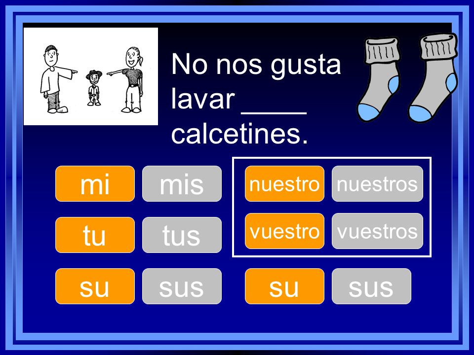 No nos gusta lavar ____ calcetines.
