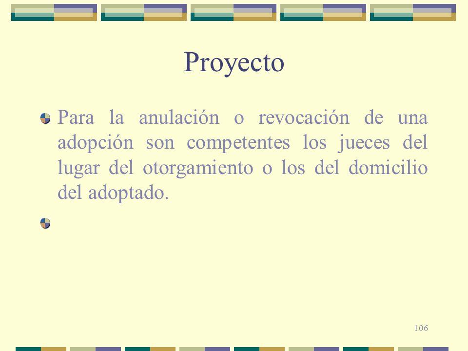 Proyecto Para la anulación o revocación de una adopción son competentes los jueces del lugar del otorgamiento o los del domicilio del adoptado.