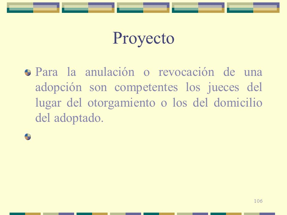 ProyectoPara la anulación o revocación de una adopción son competentes los jueces del lugar del otorgamiento o los del domicilio del adoptado.