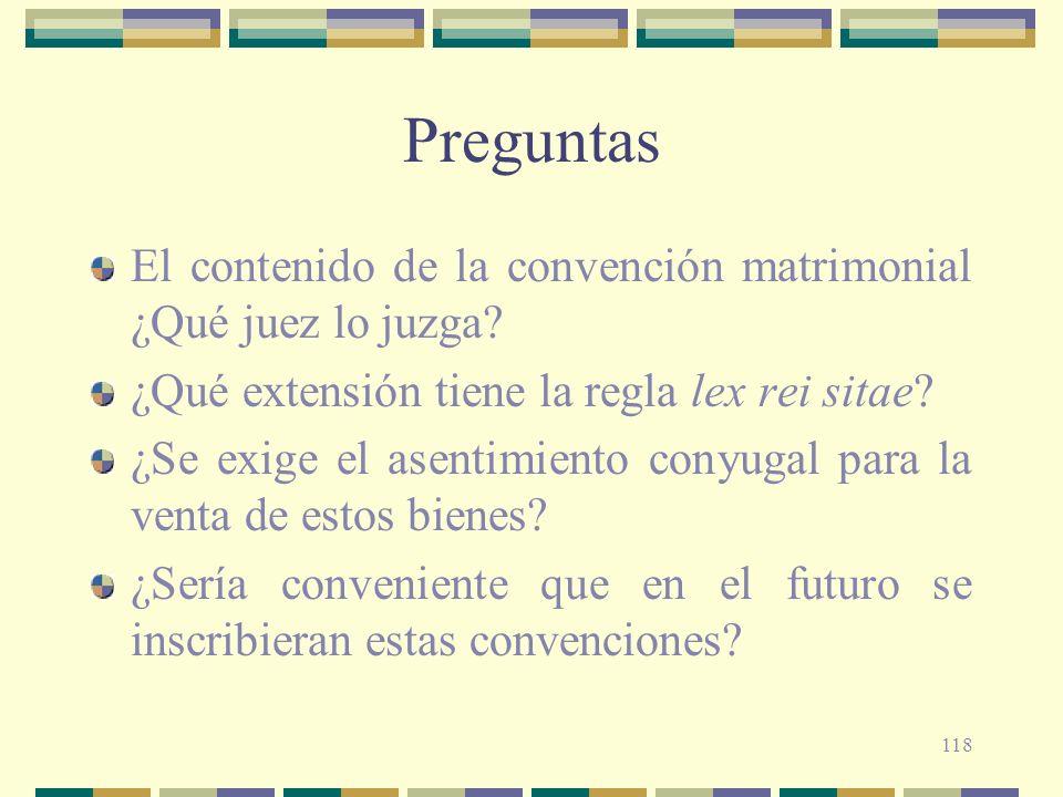 Preguntas El contenido de la convención matrimonial ¿Qué juez lo juzga ¿Qué extensión tiene la regla lex rei sitae
