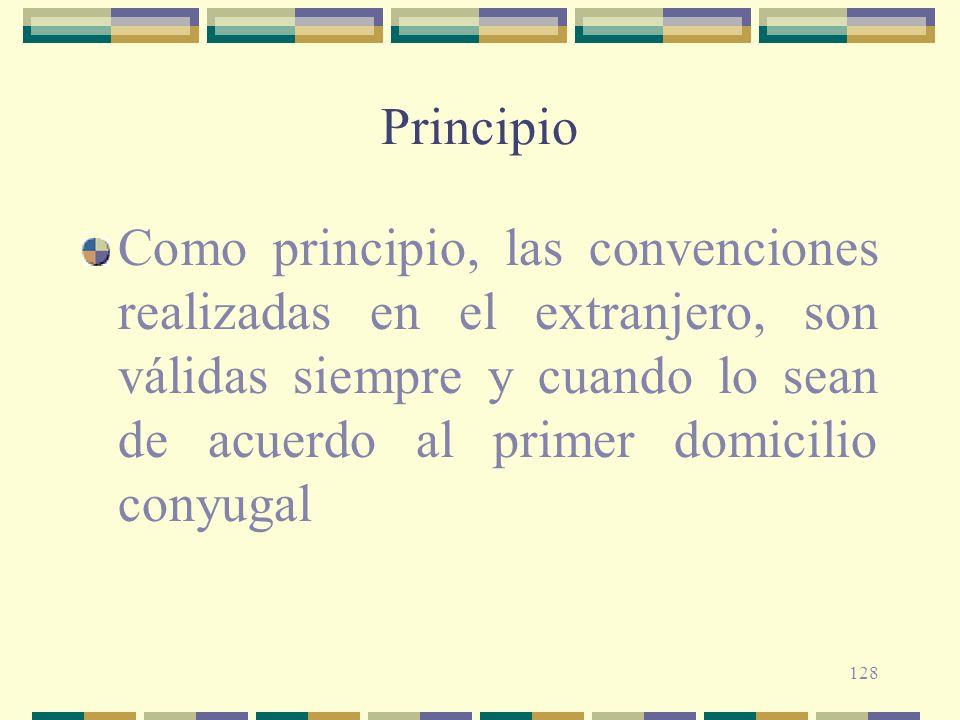 Principio Como principio, las convenciones realizadas en el extranjero, son válidas siempre y cuando lo sean de acuerdo al primer domicilio conyugal.