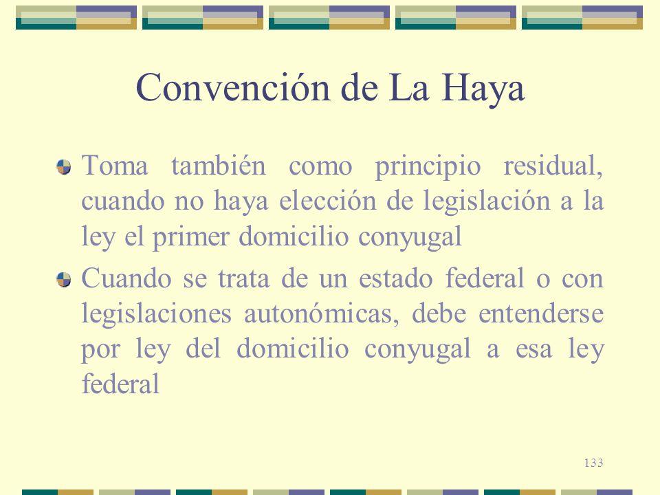 Convención de La HayaToma también como principio residual, cuando no haya elección de legislación a la ley el primer domicilio conyugal.