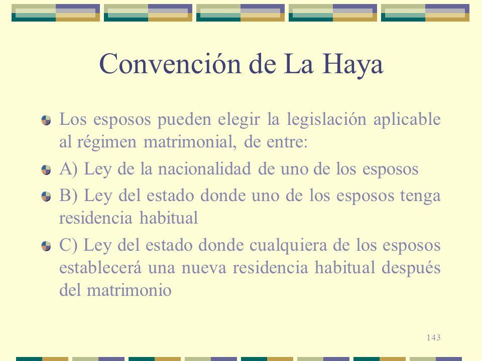 Convención de La HayaLos esposos pueden elegir la legislación aplicable al régimen matrimonial, de entre: