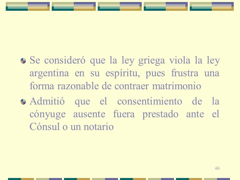 Se consideró que la ley griega viola la ley argentina en su espíritu, pues frustra una forma razonable de contraer matrimonio