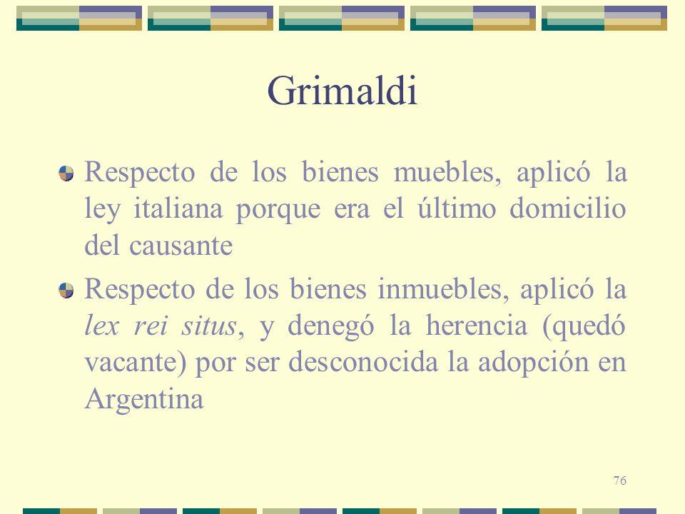 Grimaldi Respecto de los bienes muebles, aplicó la ley italiana porque era el último domicilio del causante.