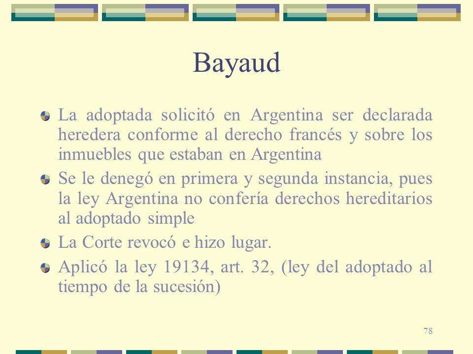 BayaudLa adoptada solicitó en Argentina ser declarada heredera conforme al derecho francés y sobre los inmuebles que estaban en Argentina.