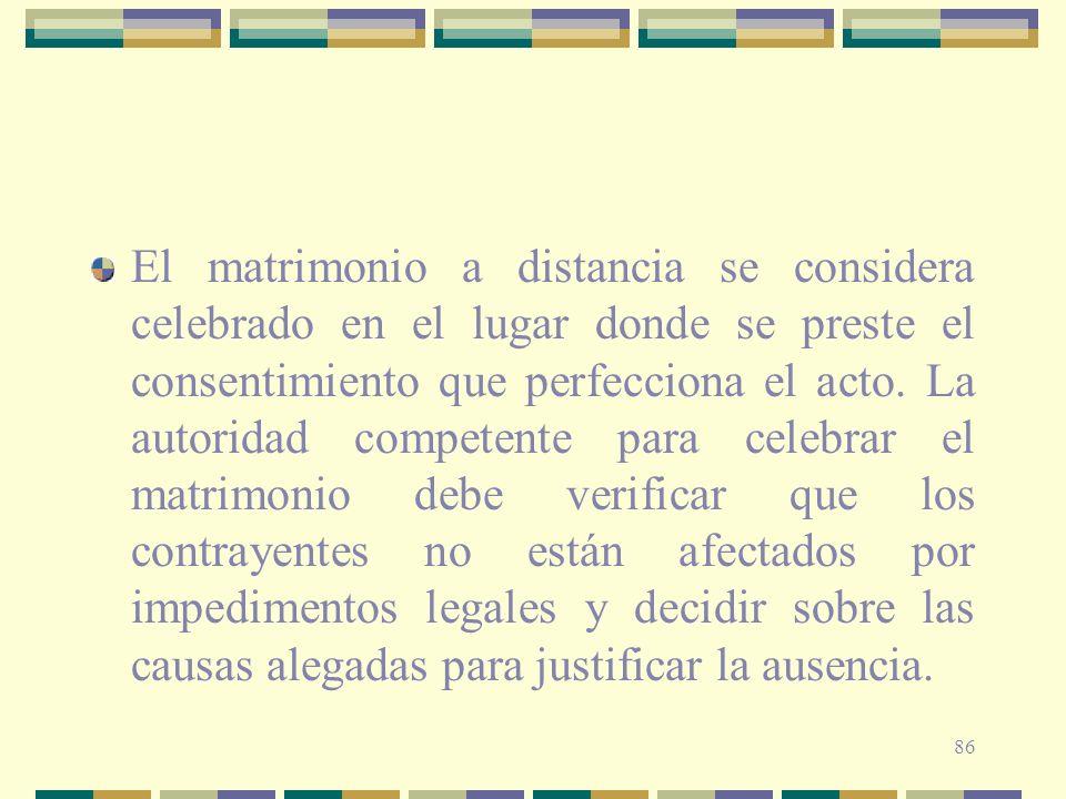 El matrimonio a distancia se considera celebrado en el lugar donde se preste el consentimiento que perfecciona el acto.