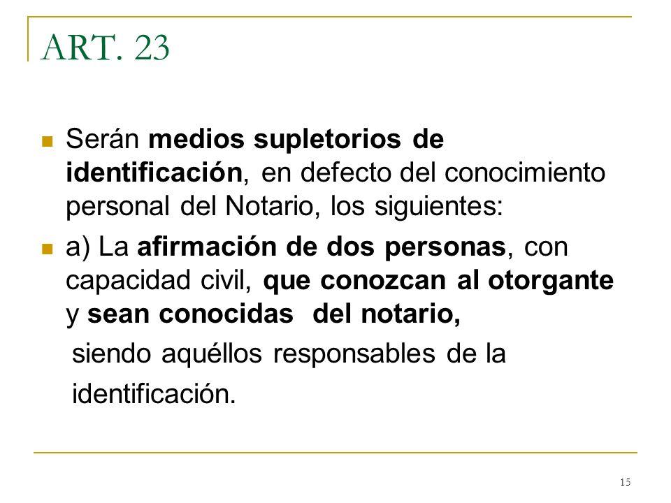 ART. 23 Serán medios supletorios de identificación, en defecto del conocimiento personal del Notario, los siguientes: