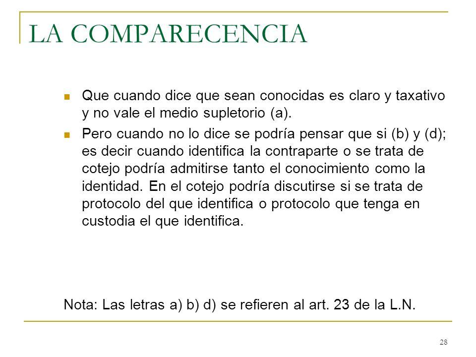 LA COMPARECENCIA Que cuando dice que sean conocidas es claro y taxativo y no vale el medio supletorio (a).