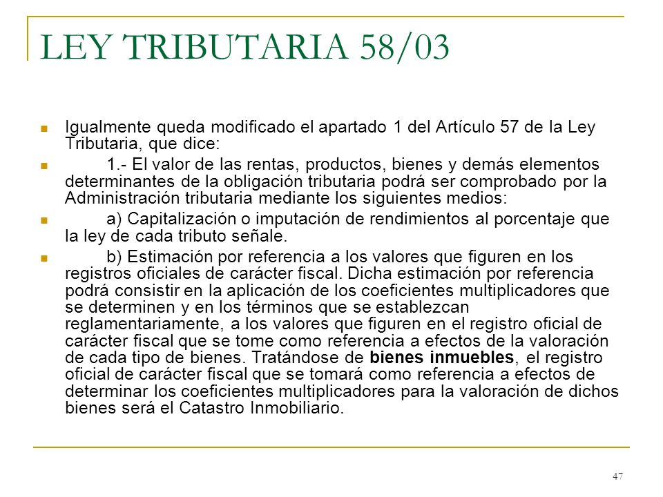 LEY TRIBUTARIA 58/03 Igualmente queda modificado el apartado 1 del Artículo 57 de la Ley Tributaria, que dice: