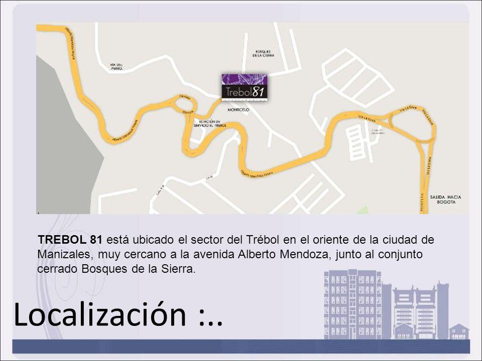 TREBOL 81 está ubicado el sector del Trébol en el oriente de la ciudad de Manizales, muy cercano a la avenida Alberto Mendoza, junto al conjunto cerrado Bosques de la Sierra.
