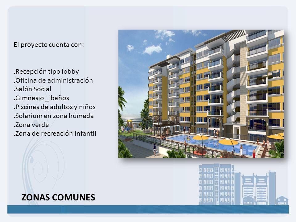 ZONAS COMUNES El proyecto cuenta con: .Recepción tipo lobby