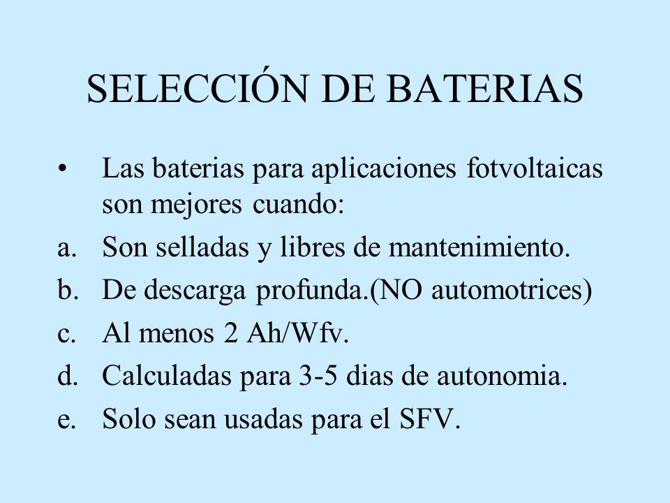 SELECCIÓN DE BATERIAS Las baterias para aplicaciones fotvoltaicas son mejores cuando: Son selladas y libres de mantenimiento.