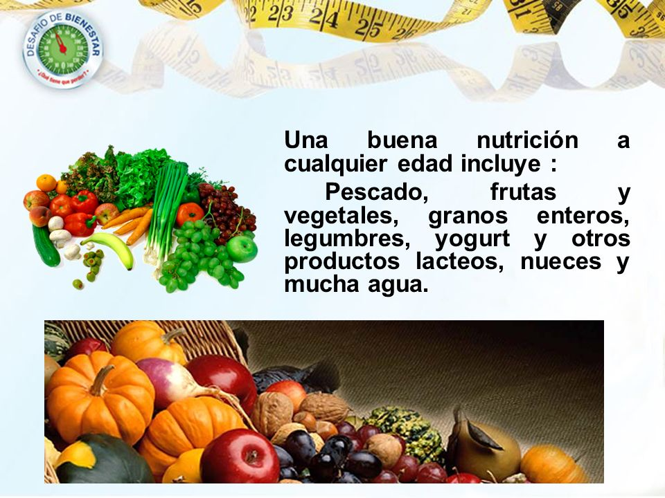 Una buena nutrición a cualquier edad incluye :