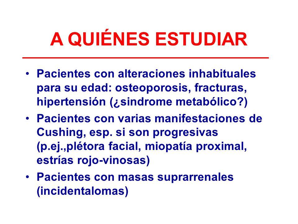 A QUIÉNES ESTUDIAR Pacientes con alteraciones inhabituales para su edad: osteoporosis, fracturas, hipertensión (¿sindrome metabólico )