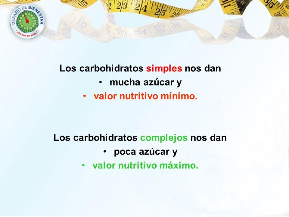 Los carbohidratos simples nos dan mucha azúcar y