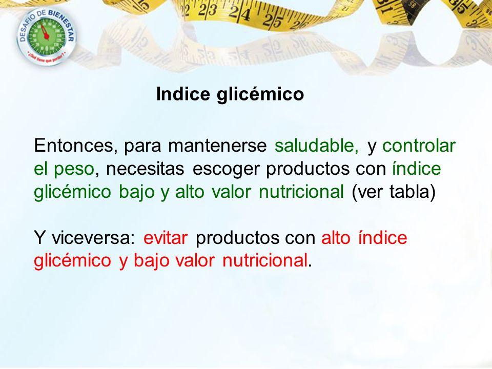 Indice glicémico Entonces, para mantenerse saludable, y controlar. el peso, necesitas escoger productos con índice.