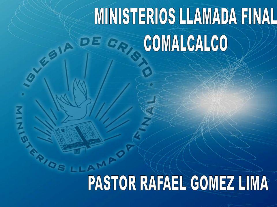 MINISTERIOS LLAMADA FINAL PASTOR RAFAEL GOMEZ LIMA