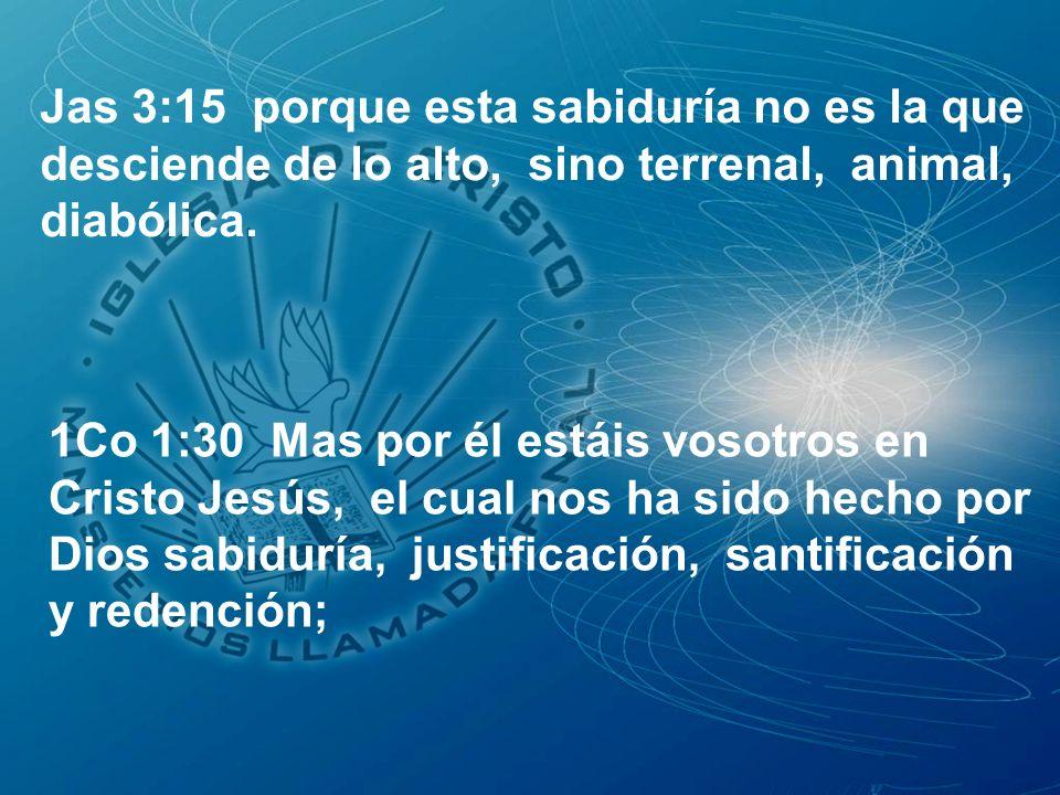 Jas 3:15 porque esta sabiduría no es la que desciende de lo alto, sino terrenal, animal, diabólica.