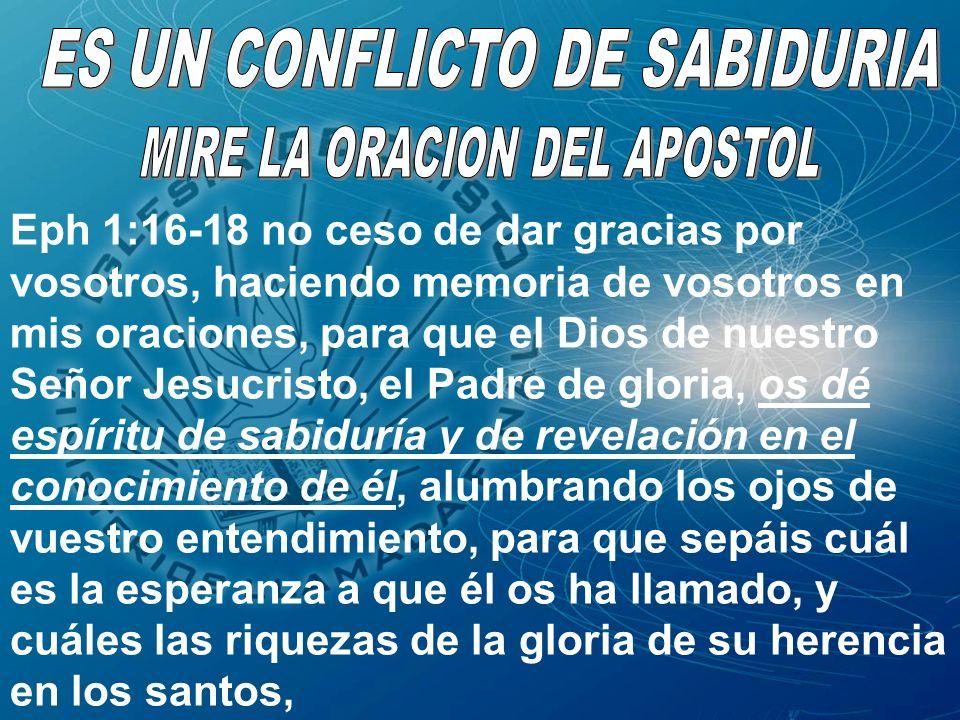 ES UN CONFLICTO DE SABIDURIA MIRE LA ORACION DEL APOSTOL