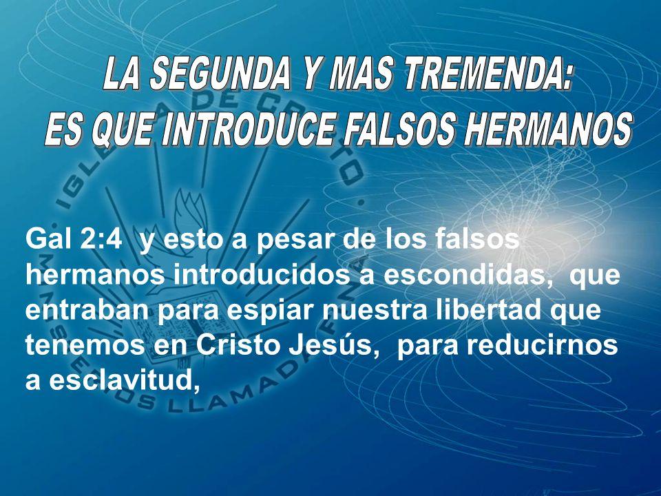 LA SEGUNDA Y MAS TREMENDA: ES QUE INTRODUCE FALSOS HERMANOS