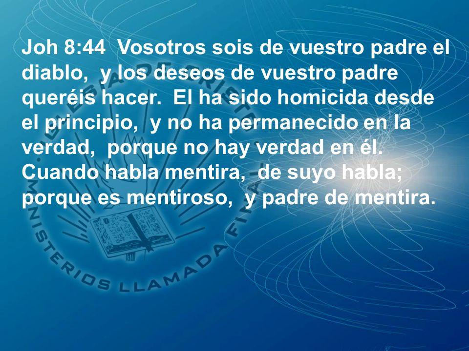 Joh 8:44 Vosotros sois de vuestro padre el diablo, y los deseos de vuestro padre queréis hacer.