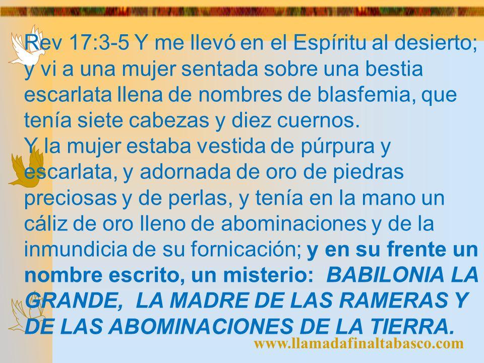 Rev 17:3-5 Y me llevó en el Espíritu al desierto; y vi a una mujer sentada sobre una bestia escarlata llena de nombres de blasfemia, que tenía siete cabezas y diez cuernos.