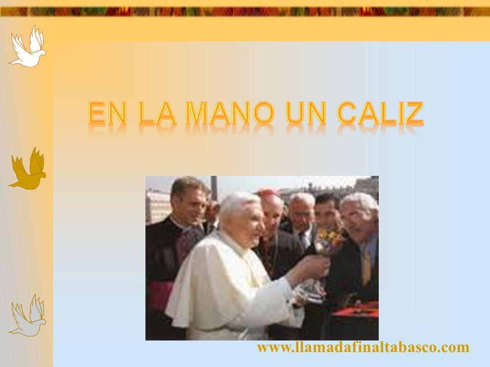 EN LA MANO UN CALIZ www.llamadafinaltabasco.com