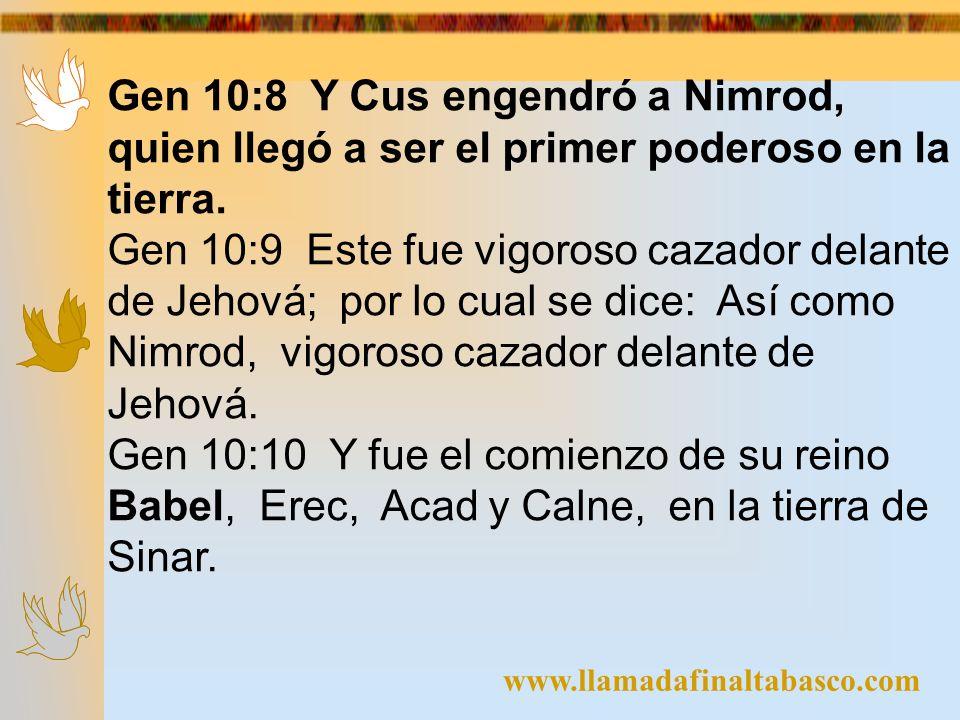 Gen 10:8 Y Cus engendró a Nimrod, quien llegó a ser el primer poderoso en la tierra.