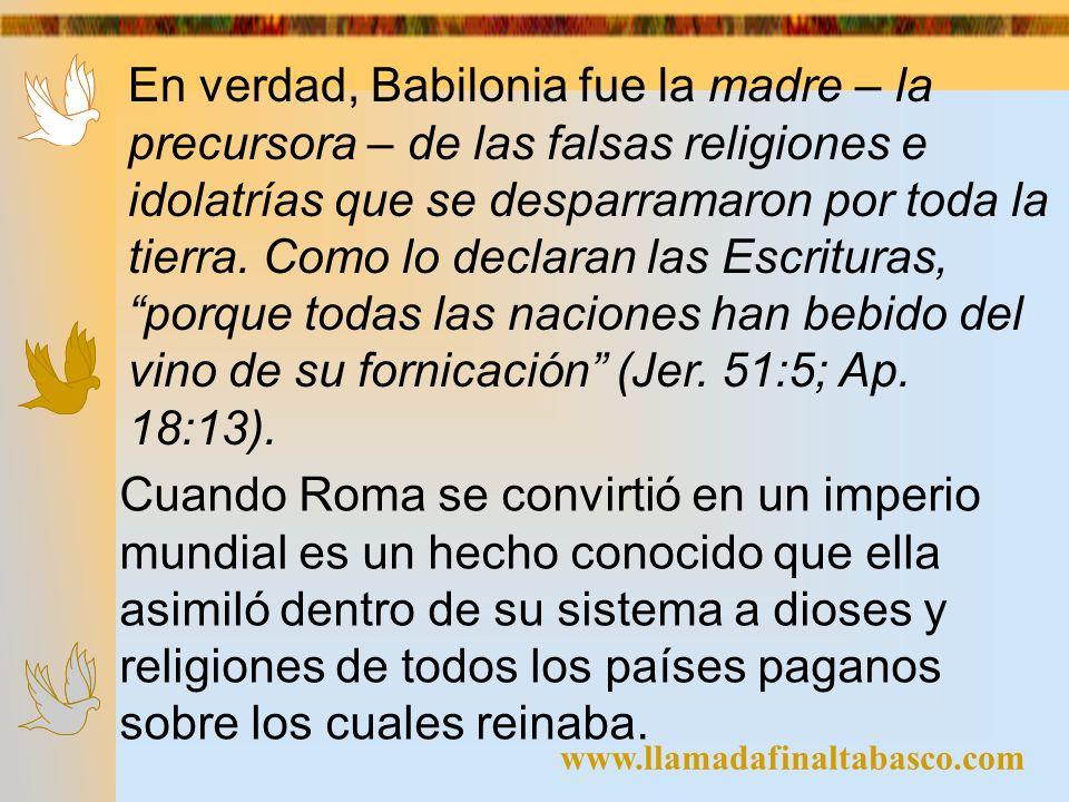 En verdad, Babilonia fue la madre – la precursora – de las falsas religiones e idolatrías que se desparramaron por toda la tierra. Como lo declaran las Escrituras, porque todas las naciones han bebido del vino de su fornicación (Jer. 51:5; Ap. 18:13).