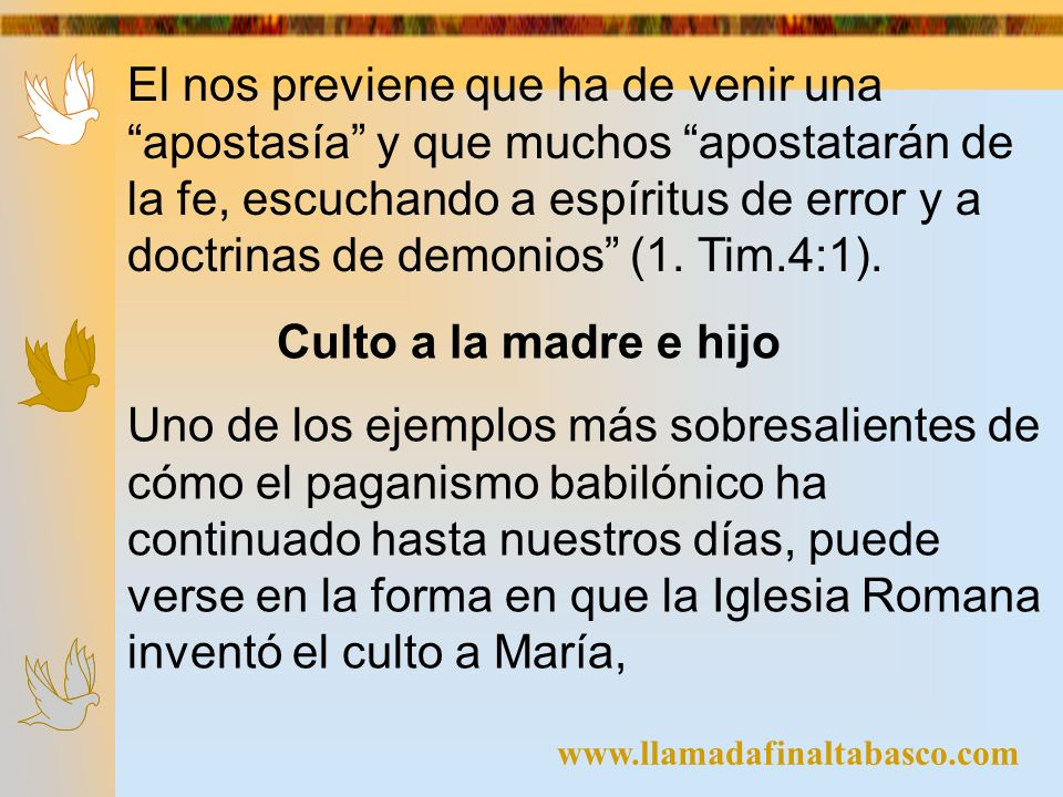 El nos previene que ha de venir una apostasía y que muchos apostatarán de la fe, escuchando a espíritus de error y a doctrinas de demonios (1. Tim.4:1).