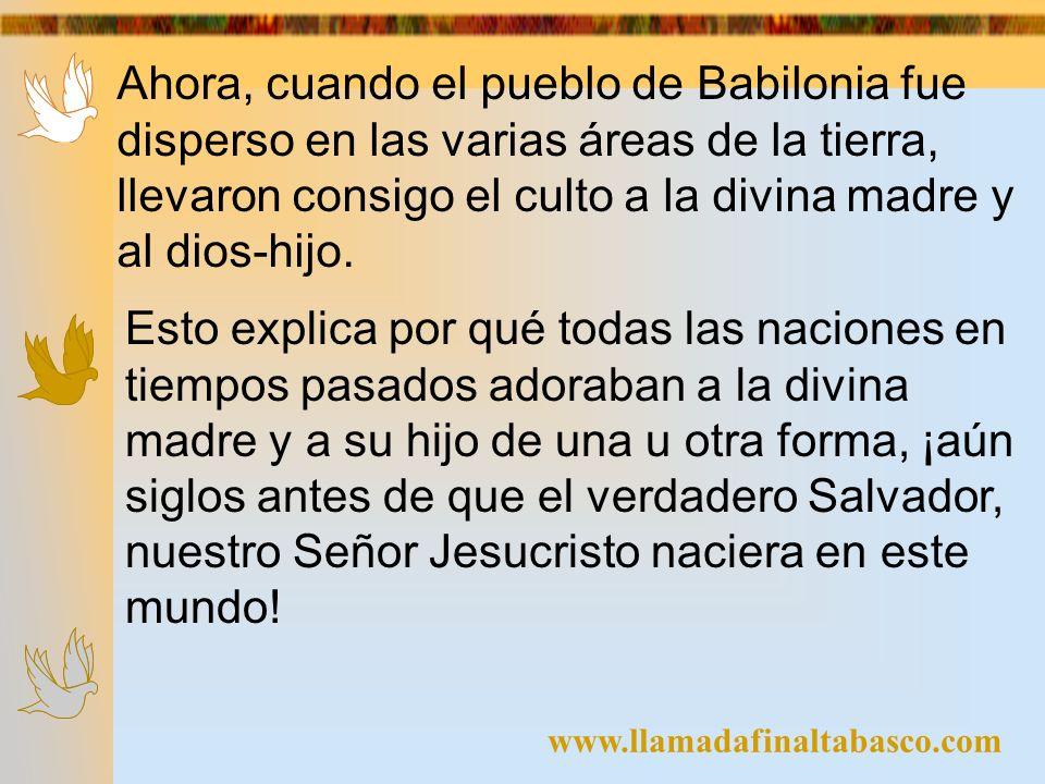 Ahora, cuando el pueblo de Babilonia fue disperso en las varias áreas de la tierra, llevaron consigo el culto a la divina madre y al dios-hijo.