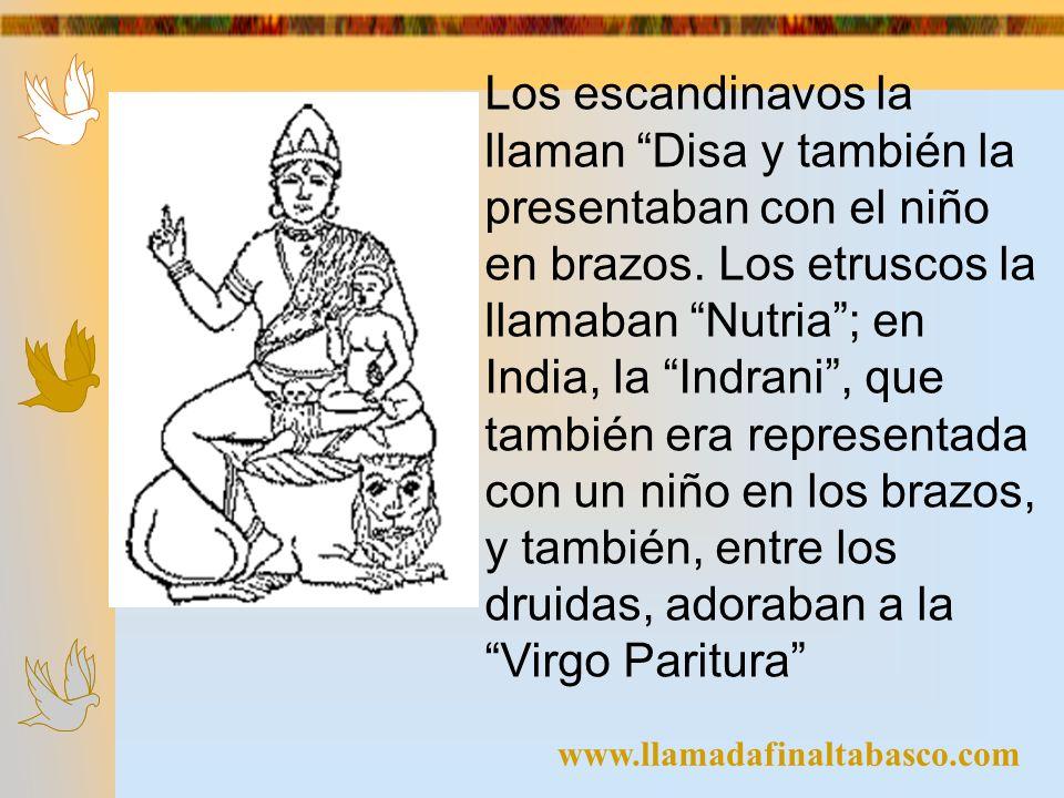 Los escandinavos la llaman Disa y también la presentaban con el niño en brazos. Los etruscos la llamaban Nutria ; en India, la Indrani , que también era representada con un niño en los brazos, y también, entre los druidas, adoraban a la Virgo Paritura