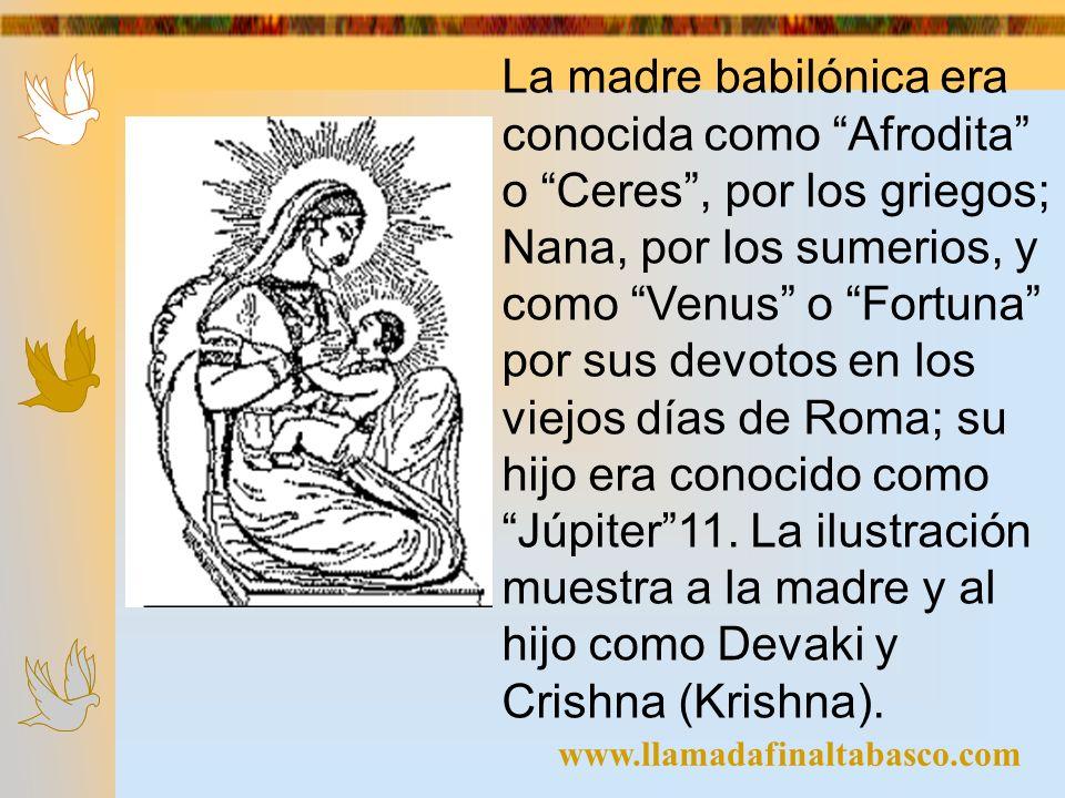 La madre babilónica era conocida como Afrodita o Ceres , por los griegos; Nana, por los sumerios, y como Venus o Fortuna por sus devotos en los viejos días de Roma; su hijo era conocido como Júpiter 11. La ilustración muestra a la madre y al hijo como Devaki y Crishna (Krishna).